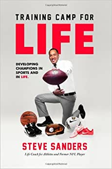 Training Camp For Life: Developing Champions In Sports And In Life