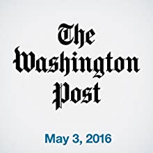 Top Stories Daily from The Washington Post, May 03, 2016 Newspaper / Magazine by  The Washington Post Narrated by  The Washington Post