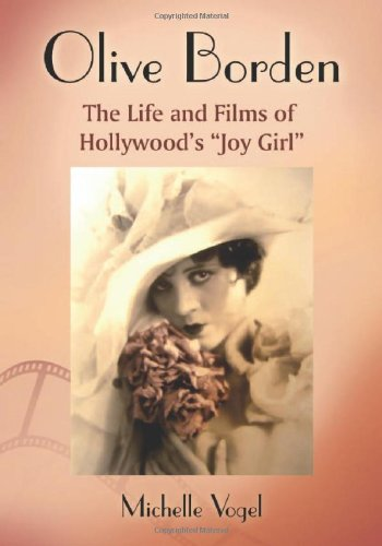 "Olive Borden: The Life and Films of Hollywood's ""Joy Girl"""