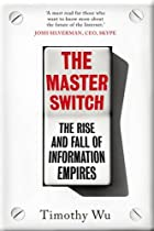 The Master Switch: The Rise and Fall of Information Empires. Timothy Wu