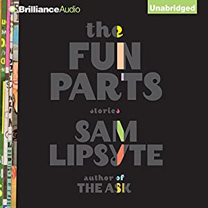 The Fun Parts: Stories | [Sam Lipsyte]