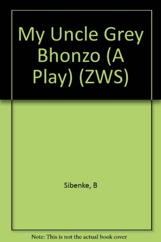 My Uncle Grey Bhonzo (A Play) (ZWS)