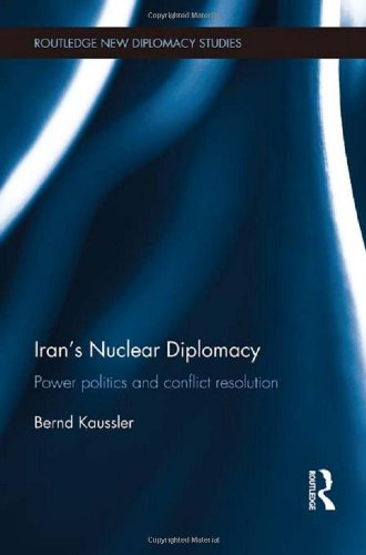 Iran's Nuclear Diplomacy: Power politics and conflict resolution (Routledge New Diplomacy Studies)