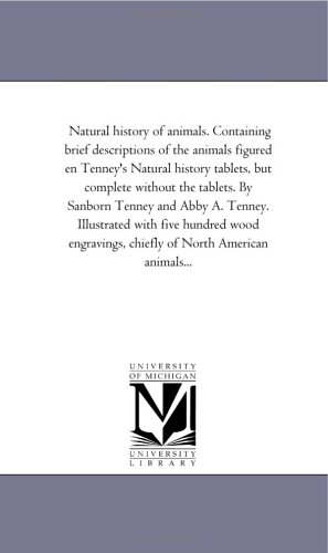 Natural history of animals. Containing brief descriptions of the animals figured en Tenney's Natural history tablets, bu