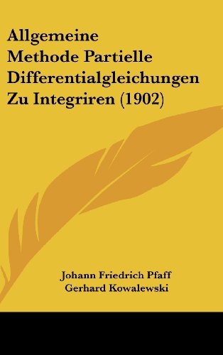 Allgemeine Methode Partielle Differentialgleichungen Zu Integriren (1902)