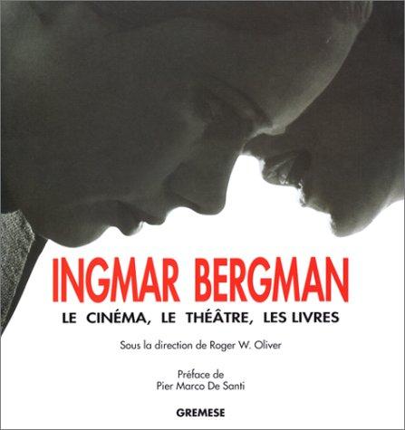 Ingmar Bergman : le long voyage d'un artiste, le cinéma, le théâtre, les livres