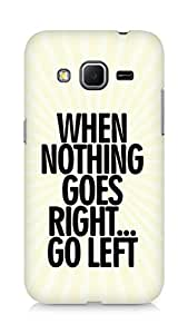 AMEZ when nothing goes right go left Back Cover For Samsung Galaxy Core Prime
