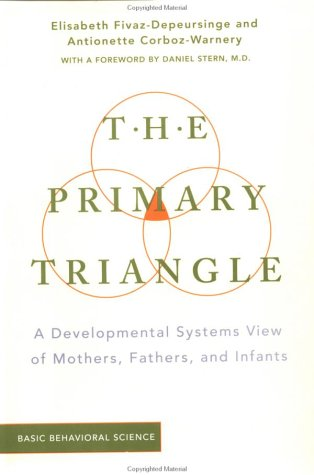 The Primary Triangle: A Developmental Systems View of Fathers, Mothers, and Infants: A Developmental View of Mothers, Fathers and Children
