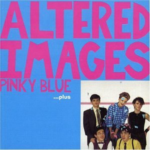 Altered Images - Pinky Blue - Zortam Music