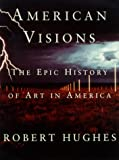American Visions: The Epic History of Art in America (0375703659) by Hughes, Robert