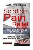 Sciatica Pain Relief: 32 Effective Solutions for Pain Relief: Exercises, Nutrition, Preventative Measures, & More