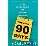 The First 90 Days: Critical Success Strategies for New Leaders at All Levelsby Michael D Watkins