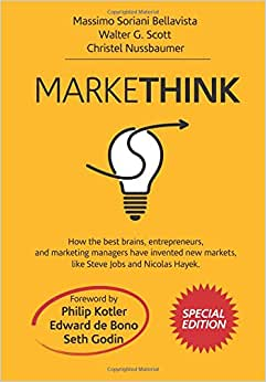 Markethink Special Edition: How The Best Brains, Entrepreneurs, And Marketing Managers Have Invented New Markets, Like Steve Jobs And Nicolas Hayek. (Volume 1)