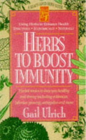 Herbs to Boost Immunity: Herbal Tonics to Keep You Healthy and Strong Including Echinacea, Siberian Ginseng, Astragalus, and More (Keats Good Herb Guide Series), Gail Ulrich
