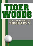 Tiger Woods: An Unauthorized Biography