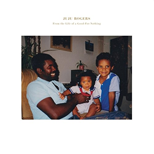 Juju Rogers-From The Life Of A Good-For-Nothing-CD-FLAC-2015-Mrflac Download