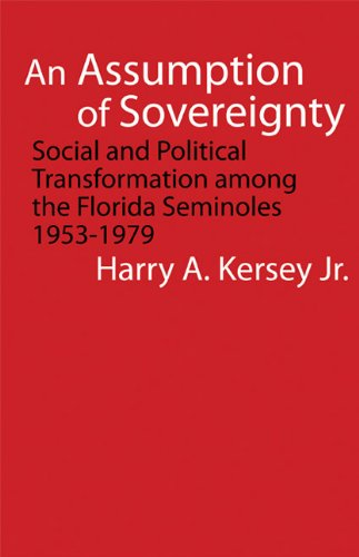 An Assumption of Sovereignty: Social and Political Transformation among the Florida Seminoles, 1953-1979 (Indians of the