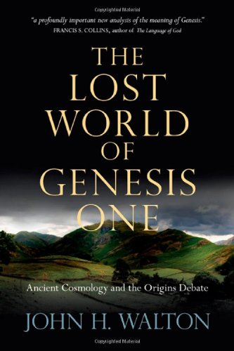 The-Lost-World-of-Genesis-One-Ancient-Cosmology-and-the-Origins-Debate