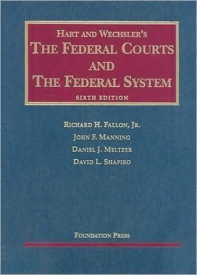 The Federal Courts and the Federal System (text only) 6th (Sixth) edition by Jr. R. H. Fallon,J. F. Manning,D. J. Meltzer,D. L. Shapiro