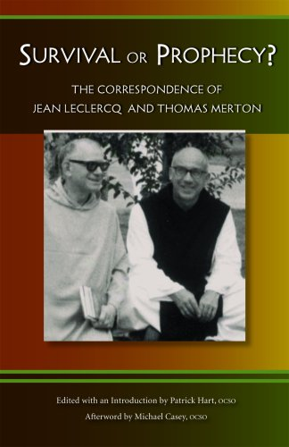Survival Or Prophecy  The Correspondence of Jean Leclercq  Thomas Merton Monastic Wisdom087907034X
