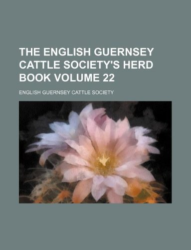 The English Guernsey Cattle Society's herd book Volume 22