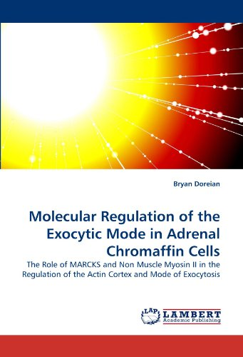 Molecular Regulation of the Exocytic Mode in Adrenal Chromaffin Cells: The Role of MARCKS and Non Muscle Myosin II in the Regulation of the Actin Cortex and Mode of Exocytosis