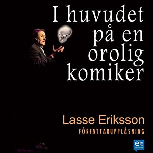 I huvudet på en orolig komiker [In the Mind of a Troubled Comedian] | [Lasse Eriksson]