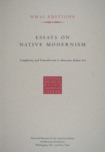 Essays on Native Modernism: Complexity and Contradiction in American Indian Art PDF