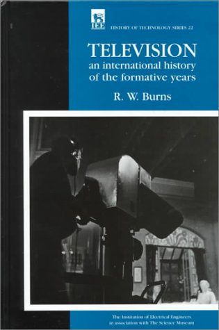 Television: An International History of the Formative Years (History of Technology Series)