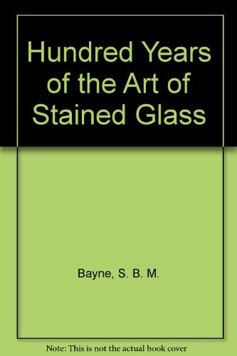 Hundred Years of the Art of Stained Glass