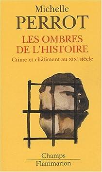 Les ombres de l'histoire. Crime et ch�timent au XIX�me si�cle par Perrot