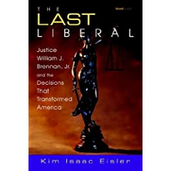 The Last Liberal: Justice William J. Brennan, Jr. and the Decisions That Transformed America