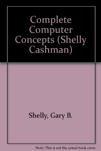 Complete Computer Concepts: And, Windows Applications. Microsoft Word 2.0 for Windows, Microsoft Excel 4 for Windows, Pa