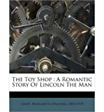 img - for [ The Toy Shop: A Romantic Story of Lincoln the Man ] By Gerry, Margarita Spalding 1870 ( Author ) [ 2010 ) [ Paperback ] book / textbook / text book