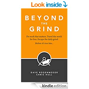 Beyond the Grind: How to Do Work That Matters, Travel the World For Free, and Escape the Daily Grind Before It's Too Late...