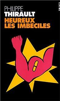Heureux les imb�ciles par Philippe Thirault