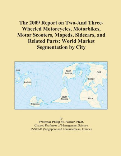The 2009 Report on Two-And Three-Wheeled Motorcycles, Motorbikes, Motor Scooters, Mopeds, Sidecars, and Related Parts: World Market Segmentation by City