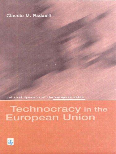 Technocracy in the European Union (Political Dynamics of the European Union)
