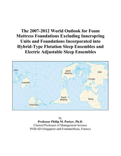 The 2007-2012 World Outlook For Foam Mattress Foundations Excluding Innerspring Units And Foundations Incorporated Into Hybrid-Type Flotation Sleep Ensembles And Electric Adjustable Sleep Ensembles front-24275