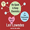 How to Re-Spark and Keep Chemistry in Your Relationship Forever: Make It Last Audiobook by Leil Lowndes Narrated by Leil Lowndes