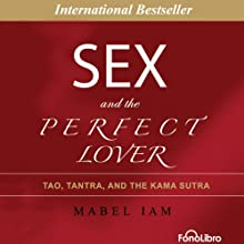 Sex and the Perfect Lover: Tao, Tantra and The Kama Sutra (       UNABRIDGED) by Mabel Iam Narrated by Brianna Bronte