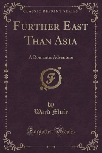 Further East Than Asia: A Romantic Adventure (Classic Reprint)