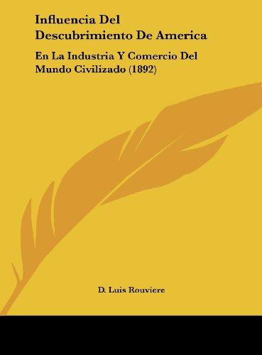 Influencia del Descubrimiento de America: En La Industria y Comercio del Mundo Civilizado (1892)