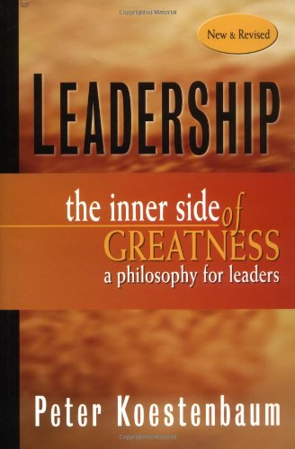 Leadership: The Inner Side of Greatness, A Philosophy for Leaders, New and Revised