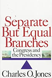 Separate but Equal Branches: Congress and the Presidency (American Politics Series)