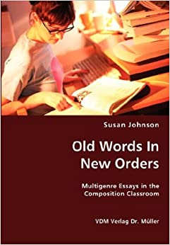 Old words in new ordersmultigenre essays in the