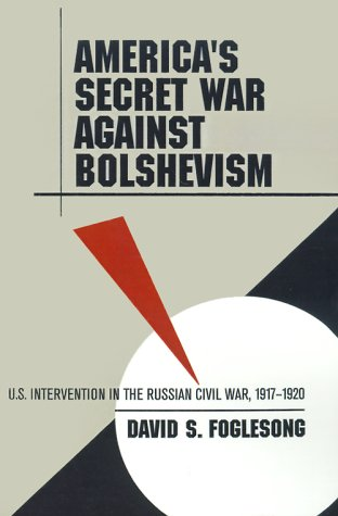 America's Secret War against Bolshevism: U.S....