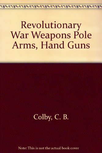 Revolutionary War Weapons Pole Arms, Hand Guns