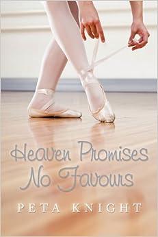 Heaven Promises No Favours: Peta Knight: 9781456773465