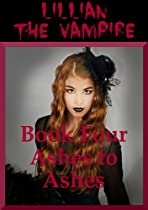 Ashes To Ashes: A Young Adult Vampire Romance (lillian The Vampire Book 4)